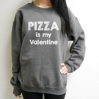 Pizza Is My Valentine.  Valentines Crew Neck Fleece Sweatshirt. Valentines Day Sweater. Valentine Unisex Sweatshirt. Pizza Sweatshirt