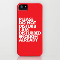 PLEASE DO NOT DISTURB I AM DISTURBED ENOUGH ALREADY iPhone & iPod Case by WORDS BRAND™