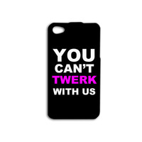 You Can't Twerk With Us Phone Case Funny iPhone Case Cute iPod Case iPhone 4 iPhone 5 iPhone 5s iPhone 4s iPhone 5c iPod 4 Case iPod 5 Case