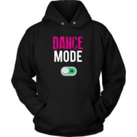 Dance Mode On Dancer Dancing Hoodie