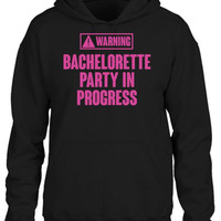 warning bachelorette party in progress HOODIE