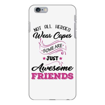Not All Heroes Wear Capes Some Are Just Awesome Friends iPhone 6/6s Plus Case