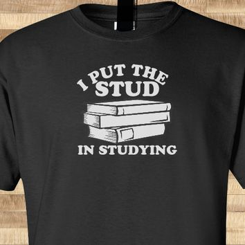 Trendy Pop I put the STUD in studying SAT prep math science jeopardy science geek Tee T-Shirt Ladies Youth Unisex