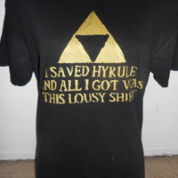 LEGEND OF ZELDA humorous shirt i saved hyrule and all i got was this lousy shirt