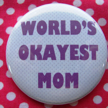 World's Okayest Mom- 2.25 inch pinback button badge