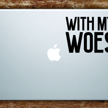 With My Woes Laptop Apple Macbook Quote Wall Decal Sticker Art Vinyl Inspirational Quote Funny Drake OVO Music Rap Hip Hop