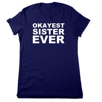 Funny T Shirt, Okayest Sister Ever, Shirt for Sister, Funny Tshirt, Christmas Gift Sister, Birthday Gift, Funny Tee, Ladies Women Plus Size