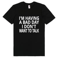 I'm Having A Bad Day I Don't Want To Talk (Black)-Black T-Shirt