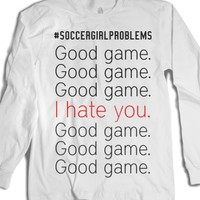 #Soccergirlproblems Good Game, I Hate You |