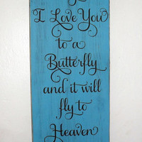 ON SALE TODAY Whisper I Love You to a Butterfly and it will fly to Heaven to deliver your message Inspirational Wooden Sign