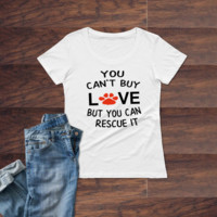 You Can't Buy Love, But You Can Rescue It Pet Dog Mom funny Ladies T-Shirt