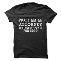 I'm An Attorney, But I Only Use My Power For Good T-Shirt