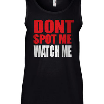Dont Spot Me Watch Me Funny Gym T-Shirt -  funny mens work out tank top, tee shirt, fitness gift, sports wear, exercise apparel, guns out