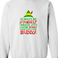 Always be Yourself Unless you can be Buddy The Elf Crewneck Sweatshirt Funny hoodie shirt kids youth Womens Santa Merry Christmas DT-652