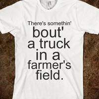 There's somethin' bout' a truck in a farmer's field. - teeshirttime
