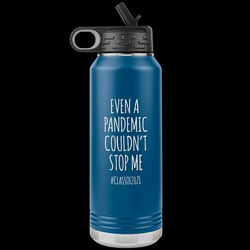 Even a Pandemic Couldn't Stop Me Class of 2021 Gifts Insulated Water Bottle Tumbler 32oz BPA Free