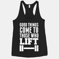 Good Things Come To Those Who Lift