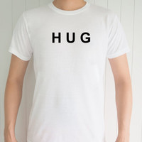 Hug , Funny T-Shirt, Quote T-Shirt, Unique, Unisex T-Shirt,  T-Shirt sayings, Tumblr T-Shirt, Gifts Graphic for Him and Her