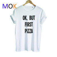 Ok But First Pizza T shirt ,Unisex