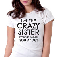I'm The Crazy Sister - Envy My Tee