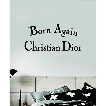 Born Again Christian Dior Wall Decal Home Decor Bedroom Room Vinyl Sticker Art Quote Designer Brand Luxury Girls Cute Expensive