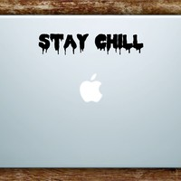 Stay Chill Laptop Apple Macbook Car Quote Wall Decal Sticker Art Vinyl Inspirational Funny Dope Cool Teen