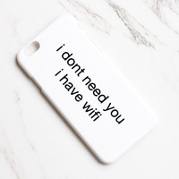 i don't need you i have wifi iPhone Case