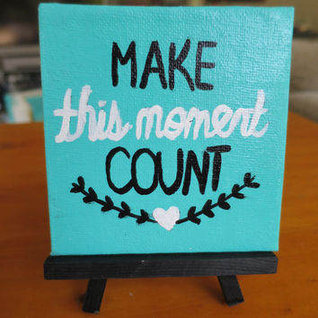 Make this Moment Count Mini Easel Canvas