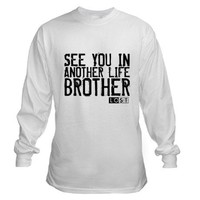 See You In Another Life Brother Long Sleeve T-Shir on CafePress.com