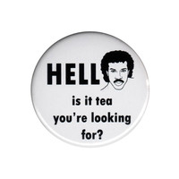 Hello Is It Tea You're Looking For Pinback Button Badge Pin 44mm 4.4cm 1.75""