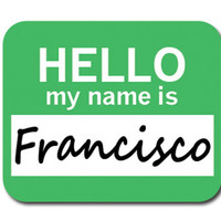 Francisco Hello My Name Is Mouse Pad