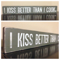 """Wood Sign Quote - """"I kiss better than I cook"""" - 24"""" x 3.5"""""""