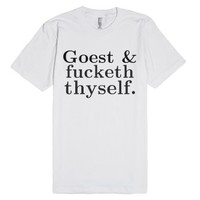 Goest and fucketh thyself.-Unisex White T-Shirt