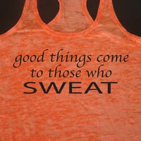 Good Things Come To Those Who Sweat Crossfit Motivational Fitness Running Burnout Tank Top