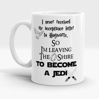 I never received my Hogwarts letter so i'm leaving  the Shire to become A Jadi! Funny Harry Potter Mug, Fynny Star Wars Mug, Funny Jedi Mug