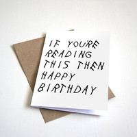 Drake Inspired Greeting Card - If You're Reading This Then Happy Birthday - Customizable - 5 x 7 Birthday Card