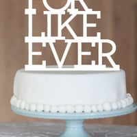 For Like Ever, Engagement Cake Topper, cake topper, wedding cake topper,custom cake topper, monogram cake toppers, home decor