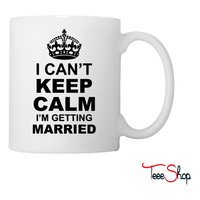 i cant keep calm i am getting married Coffee & Tea Mug