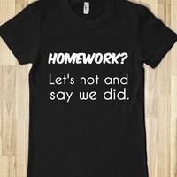 HOMEWORK? LET'S NOT