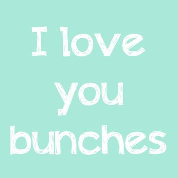 I love you bunches in mint green typography art wall print nursery home decor shabby cottage chic white letters