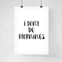Art Print Digital Poster I Don't Do Mornings Wall Art Digital Print Poster