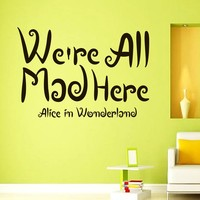 Wall Vinyl Decal Quote Sticker Home Decor Art Mural We're all mad here Alice in Wonderland Z324