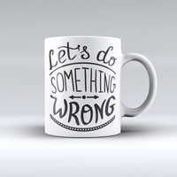 The Let's do Something Wrong ink-Fuzed Ceramic Coffee Mug
