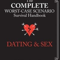 The Complete Worst-Case Scenario Survival Handbook: Dating & Sex