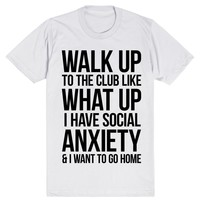 Walk Up To The Club Like What Up I Have Social Anxiety And I Want To Go Home