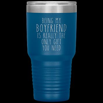 Funny Boyfriend Gift Being My Boyfriend is Really the Only Gift You Need Tumbler Travel Coffee Cup 30oz BPA Free