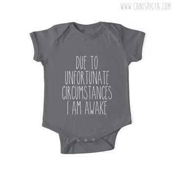 Due to Unfortunate Circumstances I am Awake Onesuit Baby Funny Sarcasm Babies Girl Boy Nursery Shower Gift Soft Grey Typography Text Clothes