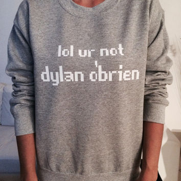 lol ur not Dylan O'brien black sweatshirt jumper gift cool fashion sweatshirts girls UNISEX sizing women sweater