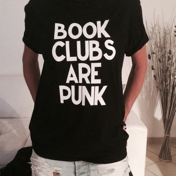 Books clubs are punk Tshirt black Fashion funny slogan womens girls sassy cute top