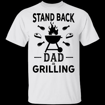 Stand Back Dad Is Grilling T-Shirt